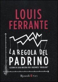La regola del Padrino. Lezioni di Cosa Nostra per i business «regolari» di Ferrante, Louis (2012) Tapa dura