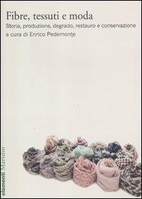 Fibre, tessuti e moda. Storia, produzione, degrado, restauro e conservazione