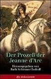 Der Prozess der Jeanne d'Arc: Akten und Protokolle 1431-1456 -