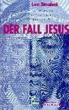 Der Fall Jesus - Ein Journalist auf der Suche nach der Wahrheit - Lee Strobel