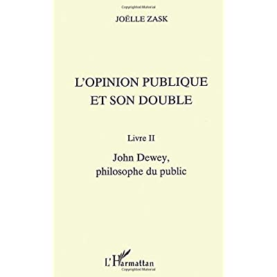 L'opinion publique et son double, tome 2 : John Dewey, philosophe du public