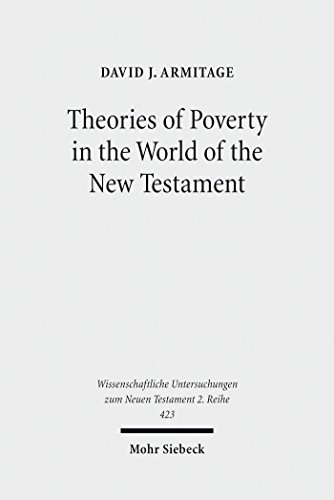 Theories of Poverty in the World of the New Testament (Wissenschaftliche Untersuchungen zum Neuen Testament) by [Armitage, David J.]
