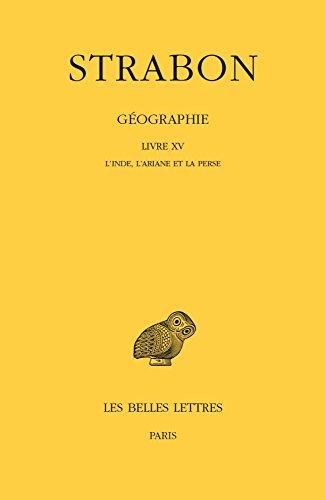 Géographie. Tome XII. Livre XV: L'Inde, l'Ariane et la Perse