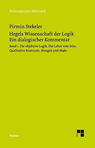 Hegels Wissenschaft der Logik. Ein dialogischer Kommentar: Band 1: Die objektive Logik. Die Lehre vom Sein (Philosophische Bibliothek)
