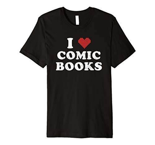 I Love Comic Books Shirt : Funny Heart Pixel Superhero Geek