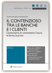 Il contenzioso tra le banche e i clienti. L'anatocismo, le commissioni, l'usura, la forma, la prova