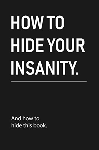 """how to hide your insanity: Funny Sarcastic Blank Lined Notebook for Writing/120 pages/6\""""x9\"""""""