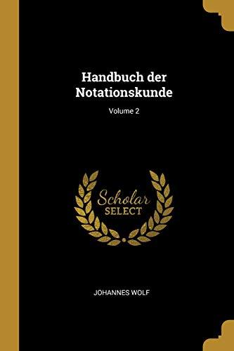 Handbuch Der Notationskunde; Volume 2
