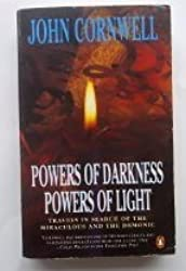Powers of Darkness, Powers of Light: Travels in Search of the Miraculous And the Demonic