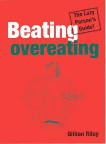Beating Overeating: The Lazy Person's Guide por Gillian Riley
