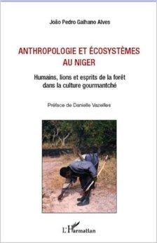Anthropologie et Ecosystemes au Niger Humains Lions et Esprits de la Foret Dans la Culture Gourmantc de João Pedro Galhano Alves,Danièle Vazeilles (Préface) ( 28 juin 2012 )