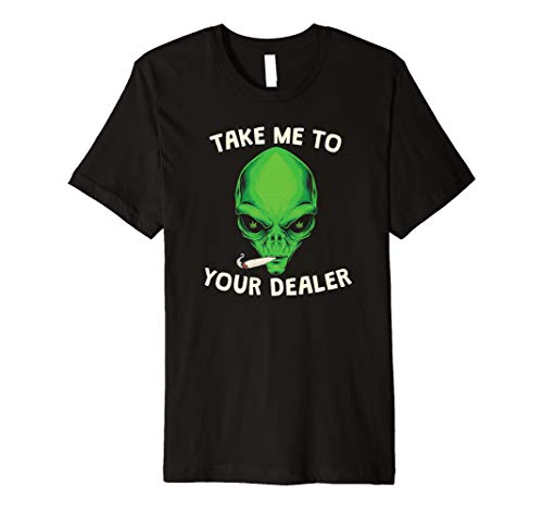 take me to your dealer funny stoned alien weed t-shirt