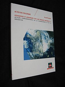 Géographes et assureurs face aux risques naturels - Acteurs complémentaires de la connaissance et de la prévention (actes du colloque, 6 avril 2006) par Collectif