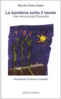 La bambina sotto il tavolo. Una memoria dell'Olocausto por Monika D. Sears
