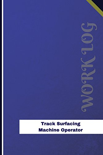 Track Surfacing Machine Operator Work Log: Work Journal, Work Diary, Log - 126 pages, 6 x 9 inches (Orange Logs/Work Log)