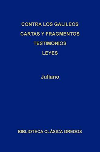 Contra los galileos. Cartas y fragmentos. Testimonios. Leyes (Biblioteca Clásica Gredos) por Juliano