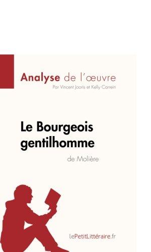 Le Bourgeois gentilhomme de Molière (Analyse de l'oeuvre): Comprendre La Littérature Avec Lepetitlittéraire.Fr