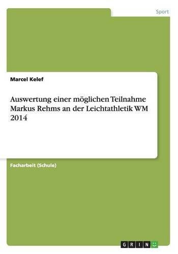 Auswertung einer möglichen Teilnahme Markus Rehms an der Leichtathletik WM 2014