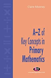 A-Z of Key Concepts in Primary Mathematics (Teaching Handbooks Series)