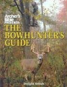 Archer's Bible Presents the Bowhunter's Guide (Hunting & Shooting)