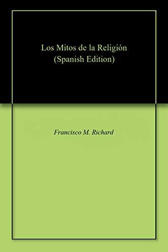 Los Mitos de la Religión por Francisco M. Richard