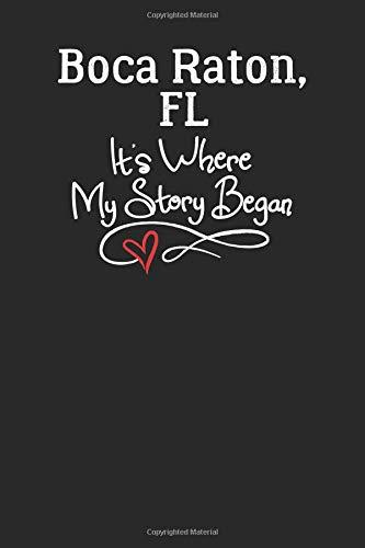 Boca, Raton, FL It's Where My Story Began: 6x9 Boca, Raton, FL Notebook Hometown Journal from City of Birth