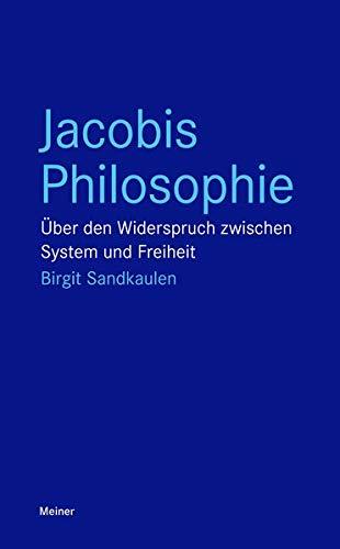 Jacobis Philosophie: Über den Widerspruch zwischen System und Freiheit (Blaue Reihe)