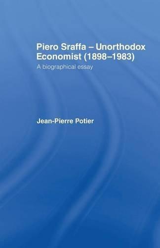 Piero Sraffa, Unorthodox Economist (1898-1983): A Biographical Essay by Jean-Pierre Potier (2015-05-08)
