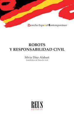 Robots y responsabilidad civil (Derecho español contemporáneo)