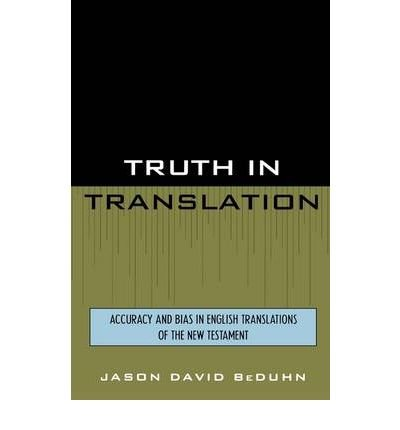 [ TRUTH IN TRANSLATION ACCURACY AND BIAS IN ENGLISH TRANSLATIONS OF THE NEW TESTAMENT ] By BeDuhn, Jason David ( AUTHOR ) Apr-2003[ Paperback ]