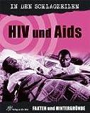 HIV und Aids: Fakten und Hintergründe (In den Schlagzeilen)