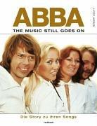 ABBA. The Music Still Goes On. Die Story zu jedem Song (Gruppe Von Vier Kostüme)