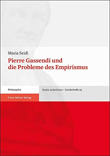 Pierre Gassendi und die Probleme des Empirismus (Studia Leibnitiana. Sonderhefte)