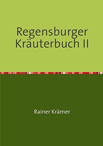 Regensburger Kräuterbuch II: Gesundheitsrezepte, Kräuterrezepte, Schönheitsrezepte aus der Römerdrogerie zu Regensburg