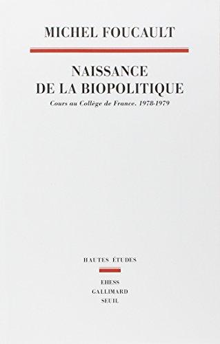 La Naissance de la biopolitique. Cours au Collège de France (1978-1979) par Michel Foucault