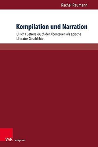 Kompilation und Narration: Ulrich Fuetrers ›Buch der Abenteuer‹ als epische Literatur-Geschichte (Encomia Deutsch, Band 5)