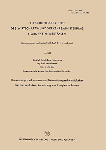 Die Messung von Flammen- und Detonationsgeschwindigkeiten bei der Explosiven Zersetzung von Azetylen in Rohren (Forschungsberichte des Wirtschafts- ... Nordrhein-Westfalen, Band 382) -