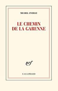Le chemin de la Garenne par Michel Onfray