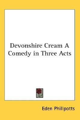 [(Devonshire Cream a Comedy in Three Acts)] [Author: Eden Phillpotts] published on (July, 2007) Devonshire Cream