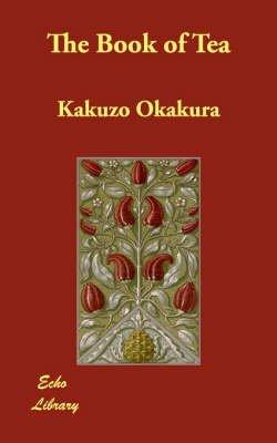 [The Book of Tea] (By: Kakuzo Okakura) [published: January, 2007]