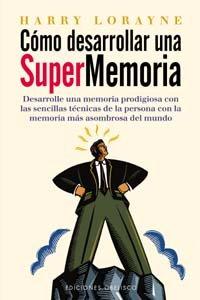 Cómo desarrollar una supermemoria (PSICOLOGÍA) por HARRY LORAYNE