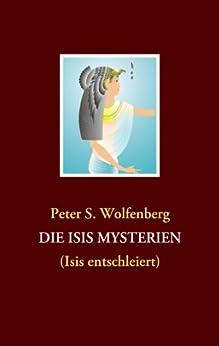 DIE ISIS MYSTERIEN: (Isis entschleiert) di [Wolfenberg, Peter S.]