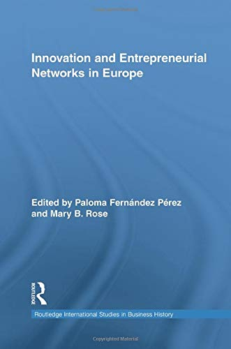 Innovation and Entrepreneurial Networks in Europe (Routledge International Studies in Business History) -