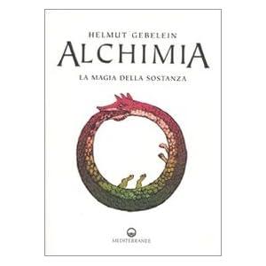 Alchimia. La magia della sostanza