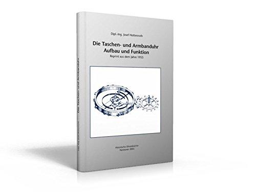 Die Taschen und Armbanduhr / Bände 1 - 3 verfügbar: Die Taschen und Armbanduhr / Die Taschen- und Armbanduhr, Bd. I: Bände 1 - 3 verfügbar / Aufbau und Funktion