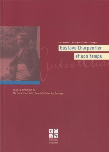 Gustave Charpentier et son temps par Jean-Christophe Branger, Michela Niccolai, Collectif