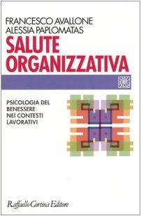 Salute organizzativa. Psicologia del benessere nei contesti lavorativi