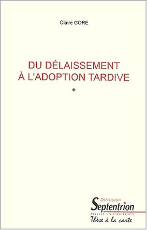 Du délaissement à l'adoption tardive