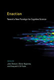 Enaction: Toward a New Paradigm for Cognitive Science (MIT Press) (English Edition)