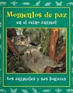 Momentos de paz en el reino animal/Peaceful Moments in the Animal Kingdom: Los Animales Y Sus Hogares (Momentos En El Reino Animal, 2)